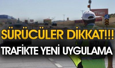 SÜRÜCÜLER DİKKAT TRAFİKTE YENİ UYGULAMA!!!